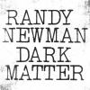 Randy Newman - Dark Matter - cd -