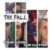 The Fall - Your Future Our Clutter - CD -