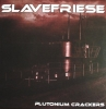 Slavefriese ‎– Plutonium Crackers €4,95