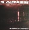 Slavefriese – Plutonium Crackers €4,95